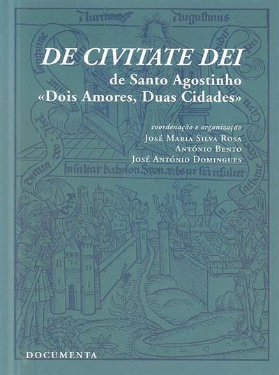 "De Civitate Dei de Santo Agostinho ""Dois Amores, Duas Cidades"" (coord. e org. José Maria Silva Rosa, António Bento, José António Domingues)"