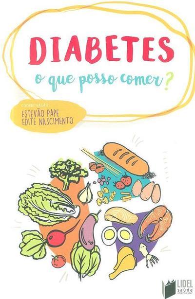 Diabetes, o que posso comer? (Maria Afra Pedro, Paula Cristina Almeida, Vera Ruivo Dias)
