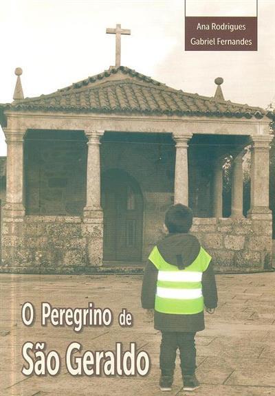 O peregrino de São Geraldo (Ana Rodrigues, Gabriel Fernandes)