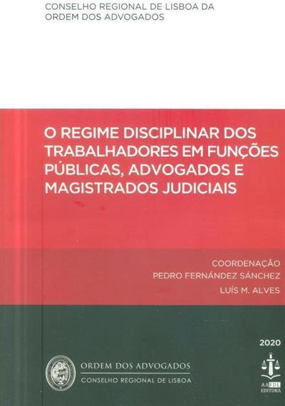 O regime disciplinar dos trabalhadores em funções públicas, advogados e magistrados judiciais (coord. Pedro Fernández Sánchez, Luís M. Alves)