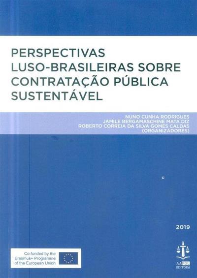 Perspectivas luso-brasileiras sobre contratação pública sustentável (org. Nuno Cunha Rodrigues, Jamile Bergamaschine Mata Diz, Roberto Correia da Silva Gomes Caldas)