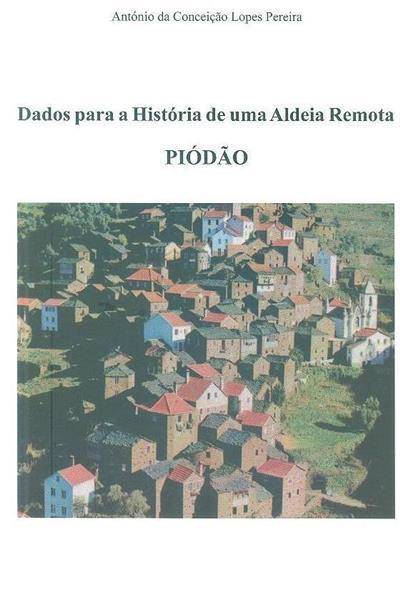 Dados para a história de uma aldeia remota, Piódão (António da Conceição Lopes Pereira)