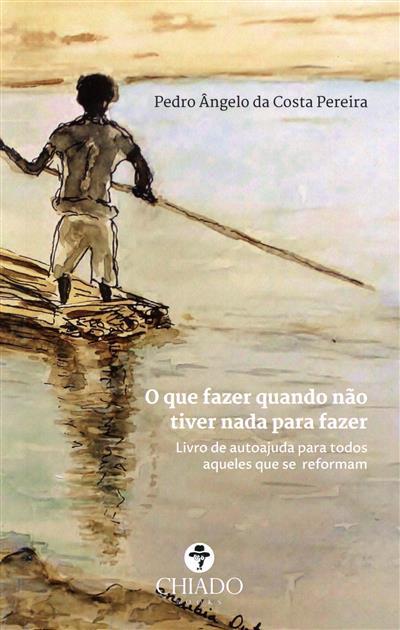 O que fazer quando não tiver nada para fazer (Pedro Ângelo da Costa Pereira)