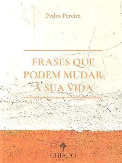 Frases que podem mudar a sua vida (Pedro Pereira)