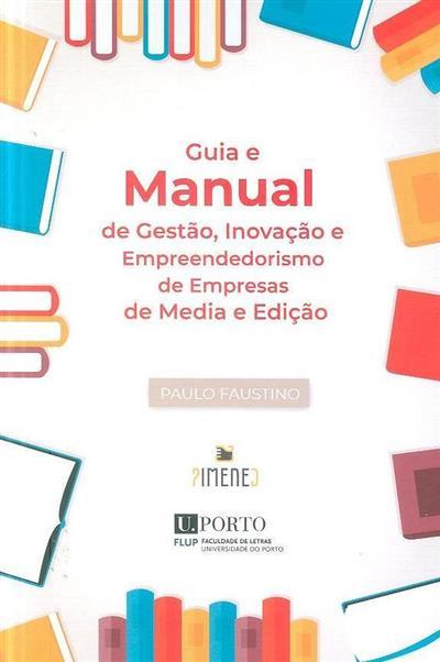 Guia e manual de gestão, inovação e empreendorismo de empresas de media e edição (Paulo Faustino)