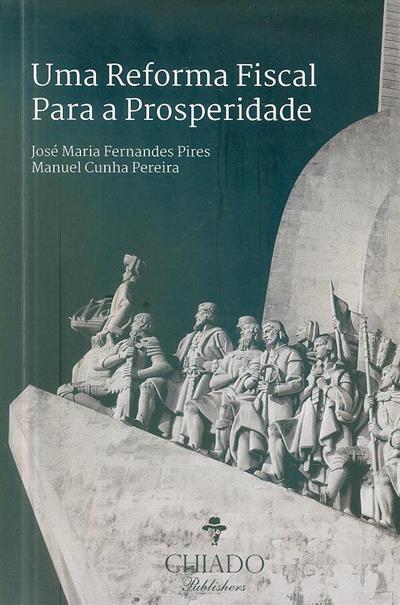 Uma reforma fiscal para a prosperidade (José Maria Fernandes Pires, Manuel Cunha Pereira)