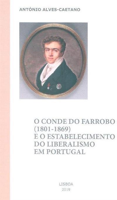 O conde do Farrobo (1801-1869) e o estabelecimento do liberalismo em Portugal (António Alves-Caetano)