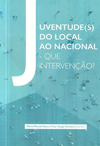 Juventude(s) do local ao nacional - que intervenção? (coord. Maria Manuel Vieira, Vítor Sérgio Ferreira)