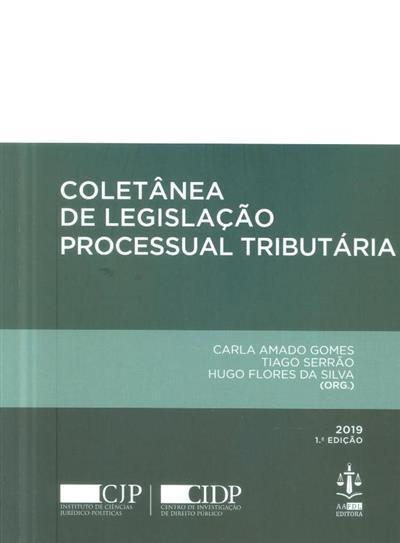 Coletânea de legislação processual tributária (org. Carla Amado Gomes, Tiago Serrão, Hugo Flores da Silva)