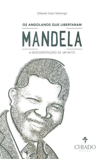 Os angolanos que libertaram Mandela (Orlando Victor Muhongo)