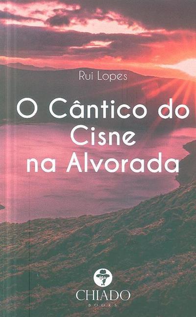 O cântico do cisne na alvorada (Rui Lopes)