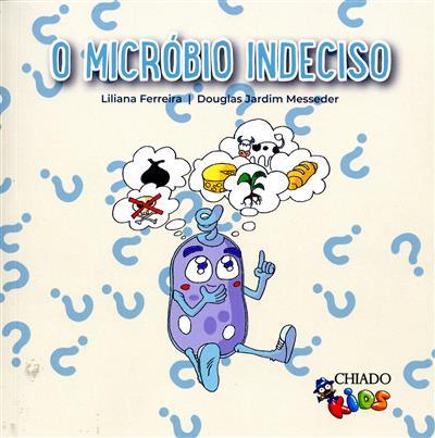 O micróbio indeciso (Liliana Ferreira, Douglas Jardim Messeder)
