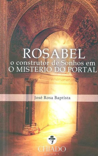 Rosabel, o construtor de sonhos em O mistério do portal (José Rosa Baptista)