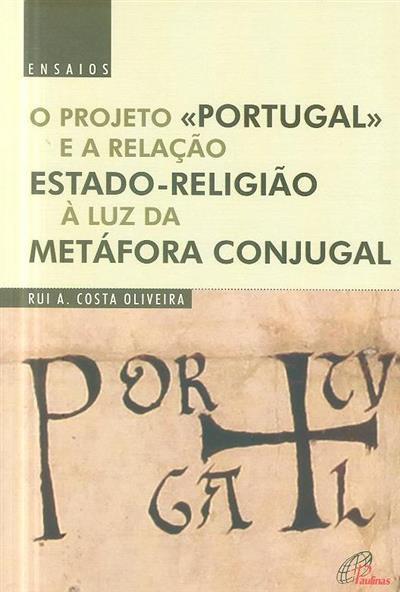 O projeto «Portugal» e a relação estado-religião à luz da metáfora conjugal (Rui A. Costa Oliveira)