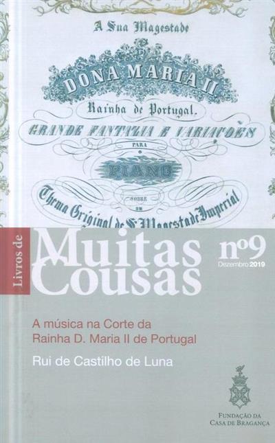 A música na Corte da Rainha D. Maria II de Portugal (Rui Castilho de Luna)