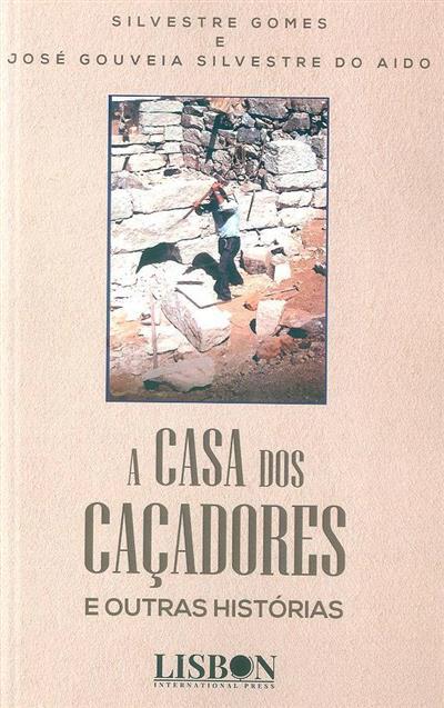 A casa dos caçadores e outras histórias (Silvestre Gomes, José Gouveia Silvestre do Aido)