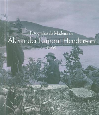Fotografias da Madeira de Alexandre Lamont Henderson (1906) (Manuela Marques)