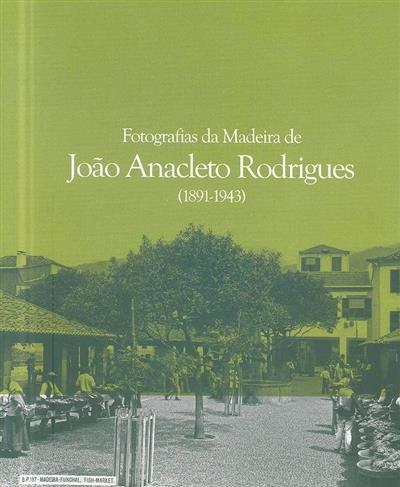 Fotografias da Madeira de João Anacleto Rodrigues (1891-1943) (Tânia de Jesus, Helena Araújo, Vítor Luís)