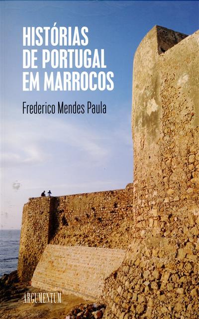 Histórias de Portugal em Marrocos (Frederico Mendes Paula)