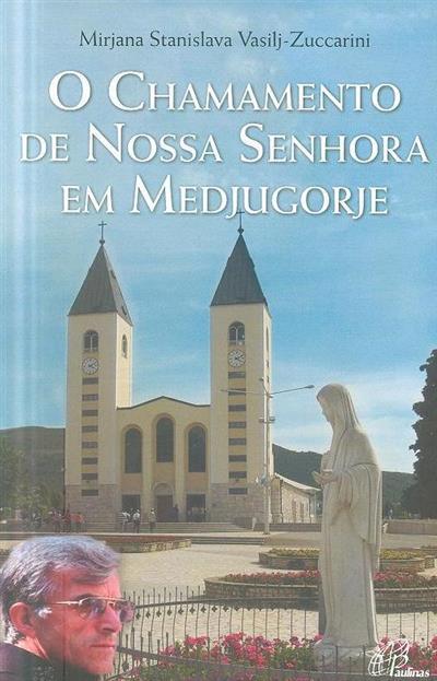 O chamamento de Nossa Senhora em Medjugorje (Mirjana Stanislava Vasilj-Zuccarini)