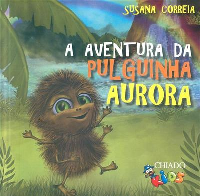 Aaventura da pulguinha Aurora (Susana Correia)