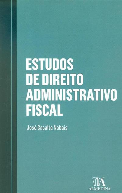 Estudos de direito administrativo fiscal (José Casalta Nabais)