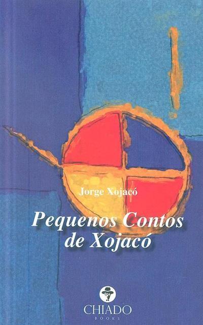 Pequenos contos de Xojacó (Jorge Xojacó)