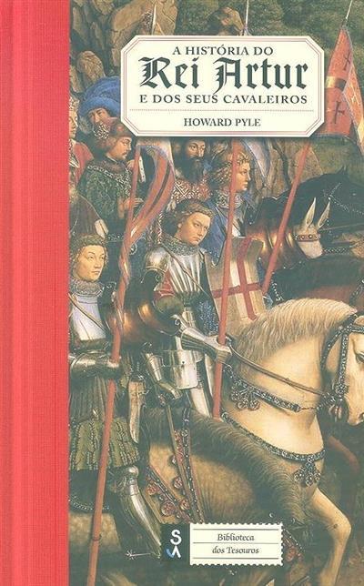 A história do Rei Artur e dos seus cavaleiros (Howard Pyle)