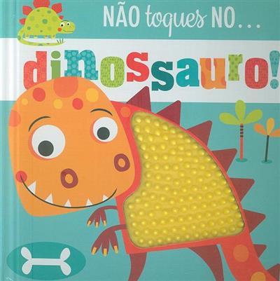 Não toques no... dinossauro! (Rosie Greening)