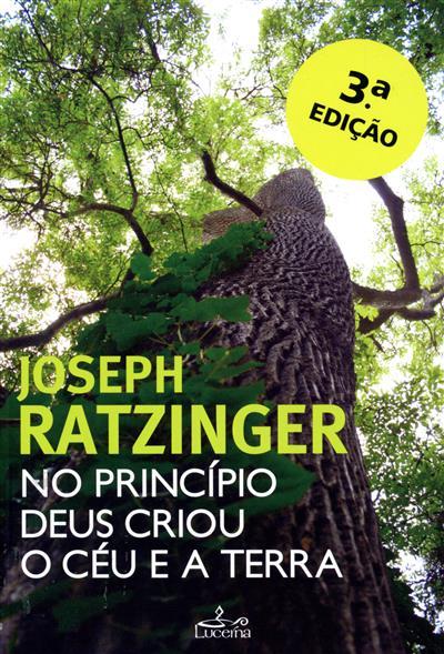 No princípio Deus criou o Céu e a Terra (Joseph Ratzinger)
