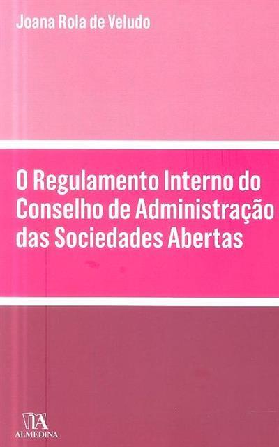 O regulamento interno do conselho de administração das sociedades abertas (Joana Rola de Veludo)