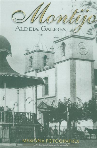Montijo, Aldeia Galega, memória fotográfica (org., textos Joaquim Baldrico)