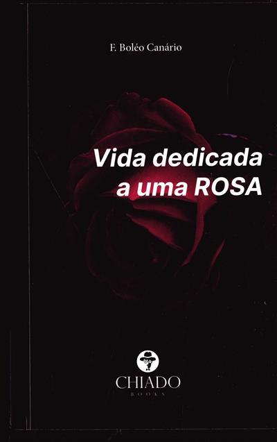 Vida dedicada a uma rosa (F. Boléo Canário)