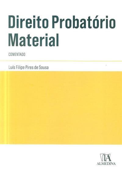 Direito probatório material comentado (Luís Filipe Pires de Sousa)
