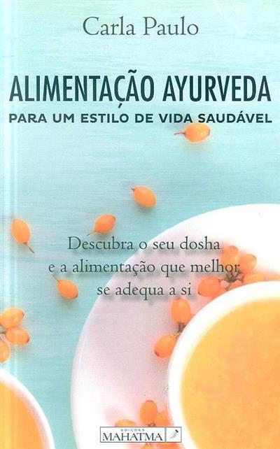 Alimentação ayurveda, para um estilo de vida saudável (Carla Paulo)