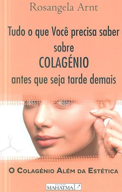 Tudo o que você precisa saber sobre colagénio antes que seja tarde demais (Rosangela Arnt)