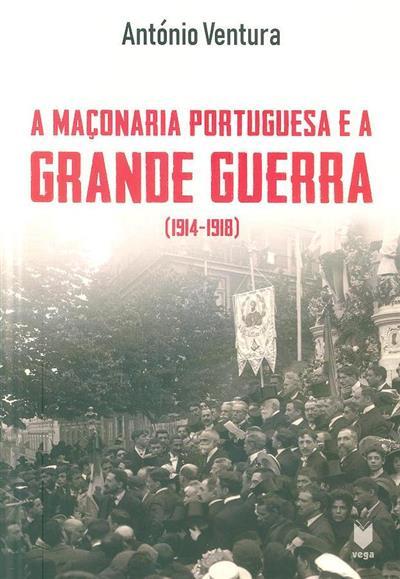 A Maçonaria portuguesa e a Grande Guerra (1914-1918) (António Ventura)