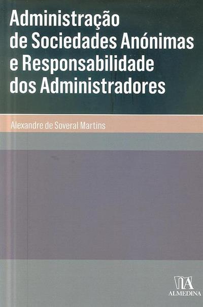 Administração de sociedades anónimas e responsabilidade dos administradores (Alexandre de Soveral Martins)