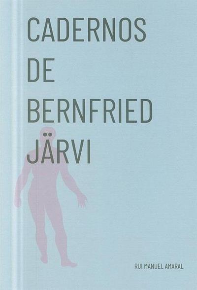 Cadernos de Bernfried Järvi (Rui Manuel Amaral)