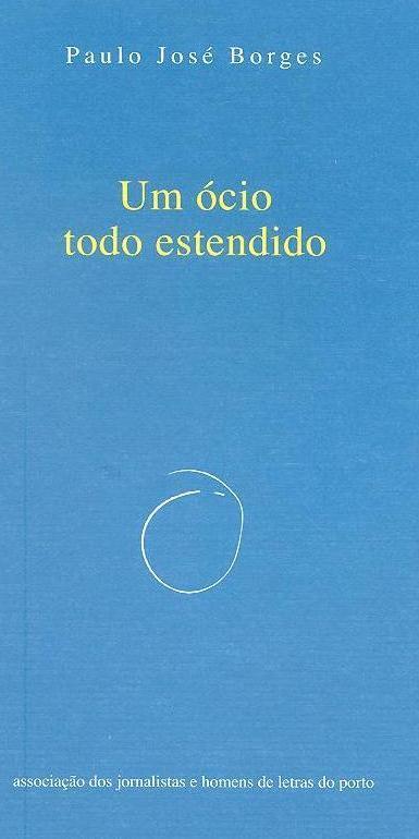 Um ócio todo estendido (Paulo José Borges)