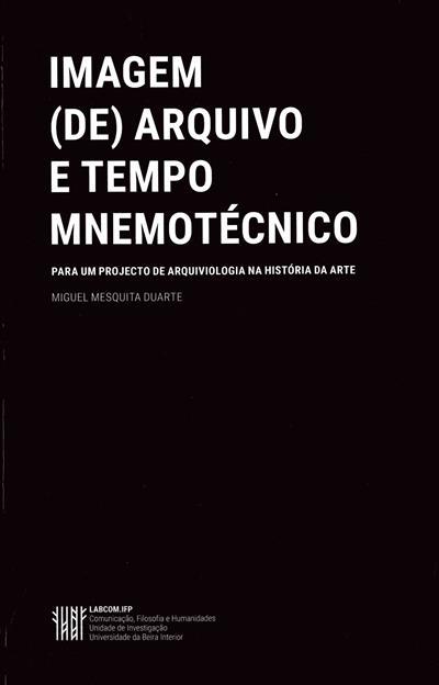 Imagem (de) arquivo e tempo mnemotécnico (Miguel Mesquita Duarte)