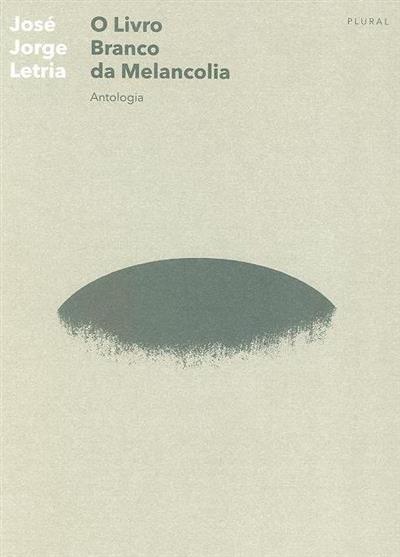 O livro branco da melancolia (José Jorge Letria)