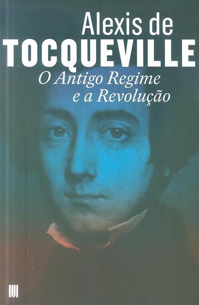O antigo regime e a revolução (Alexis de Tocqueville)