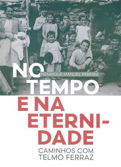 No tempo e na eternidade, caminhos com Telmo Ferraz (Henrique Manuel Pereira)