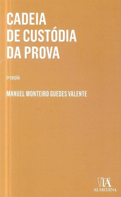 Cadeia de custódia da prova (Manuel Monteiro Guedes Valente)