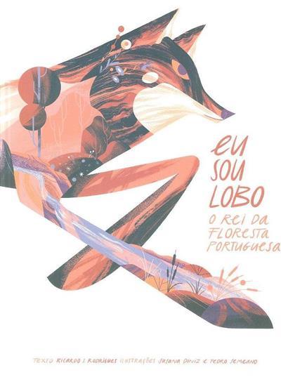 Eu sou lobo, o rei da floresta portuguesa (Ricardo J. Rodrigues)