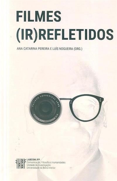 Filmes (ir)refletidos (org. Ana Catarina Pereira, Luís Nogueira)