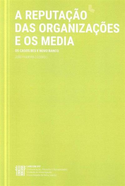 A reputação das organizações e os media (coord. João Figueira)