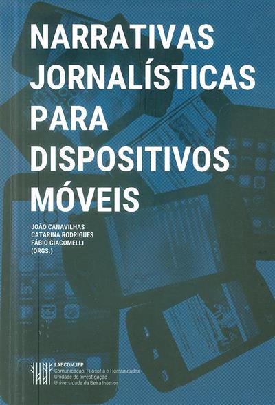 Narrativas jornalísticas para dispositivos móveis (org. João Canavilhas, Catarina Rodrigues, Fábio Giacomelli)