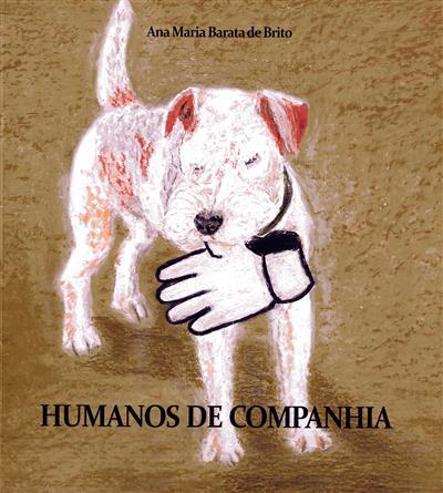 Humanos de companhia (Ana Maria Barata de Brito)